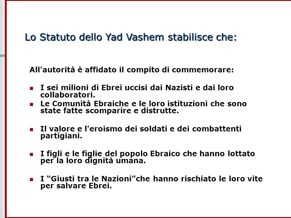 Lo Statuto dello Yad Vashem stabilisce che: