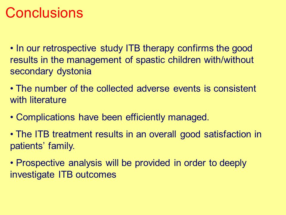 Conclusions In our retrospective study ITB therapy confirms the good results in the management of spastic children with/without secondary dystonia.