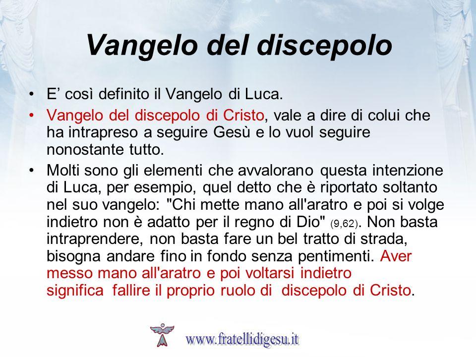 Vangelo del discepolo E' così definito il Vangelo di Luca.