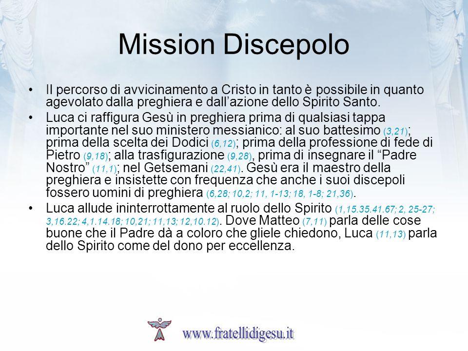 Mission Discepolo Il percorso di avvicinamento a Cristo in tanto è possibile in quanto agevolato dalla preghiera e dall'azione dello Spirito Santo.