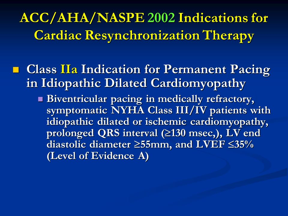 ACC/AHA/NASPE 2002 Indications for Cardiac Resynchronization Therapy