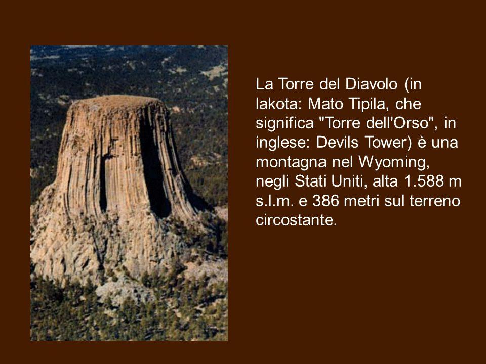La Torre del Diavolo (in lakota: Mato Tipila, che significa Torre dell Orso , in inglese: Devils Tower) è una montagna nel Wyoming, negli Stati Uniti, alta 1.588 m s.l.m.