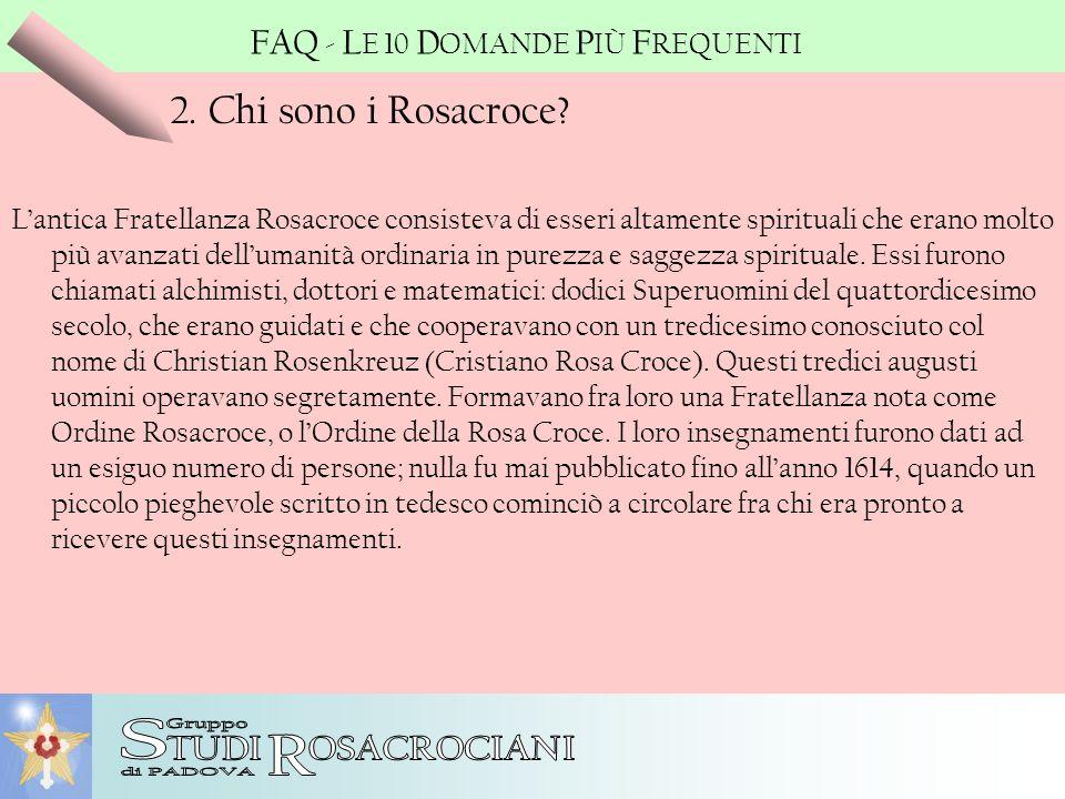 S R 2. Chi sono i Rosacroce FAQ - LE 10 DOMANDE PIÙ FREQUENTI