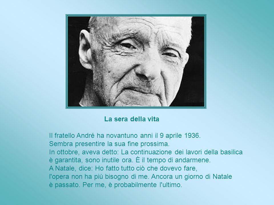 La sera della vita Il fratello André ha novantuno anni il 9 aprile 1936. Sembra presentire la sua fine prossima.
