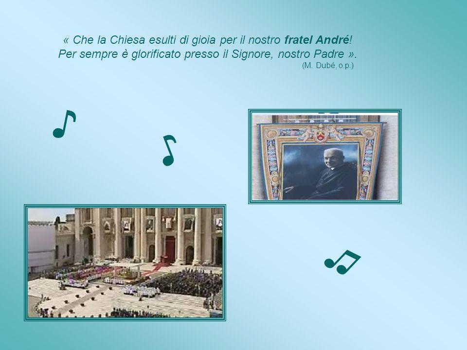 ♪ ♪ ♫ « Che la Chiesa esulti di gioia per il nostro fratel André!
