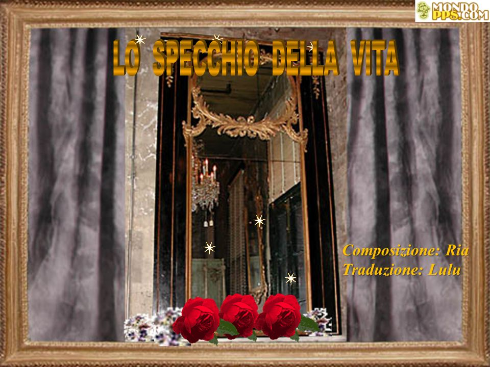 LO SPECCHIO DELLA VITA Composizione: Ria Traduzione: Lulu