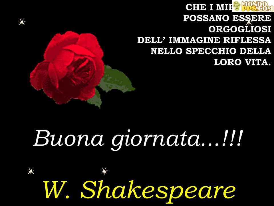 W. Shakespeare Buona giornata...!!! CHE I MIEI AMICI