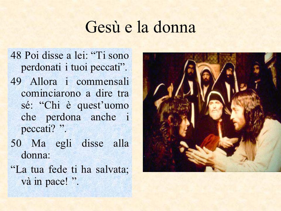Gesù e la donna 48 Poi disse a lei: Ti sono perdonati i tuoi peccati .