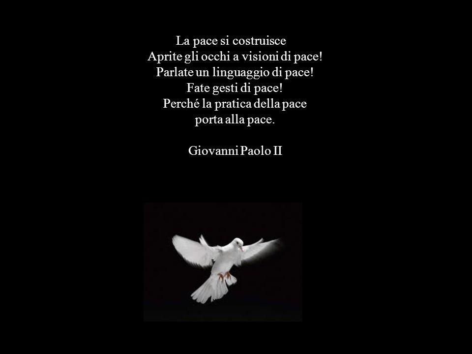 La pace si costruisce Aprite gli occhi a visioni di pace