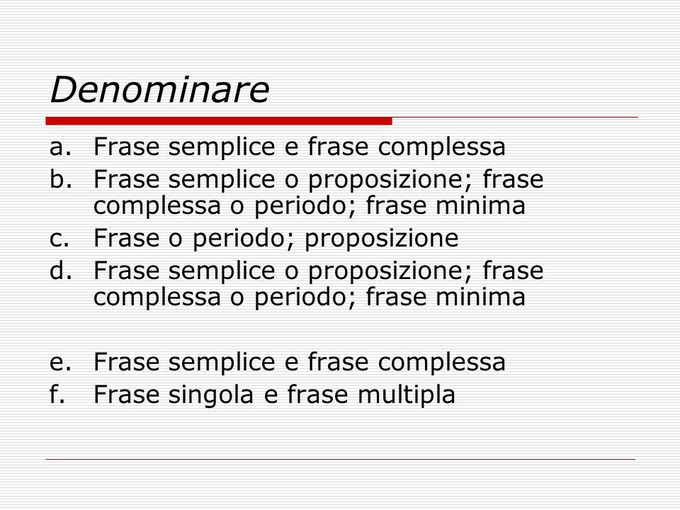 Denominare Frase semplice e frase complessa