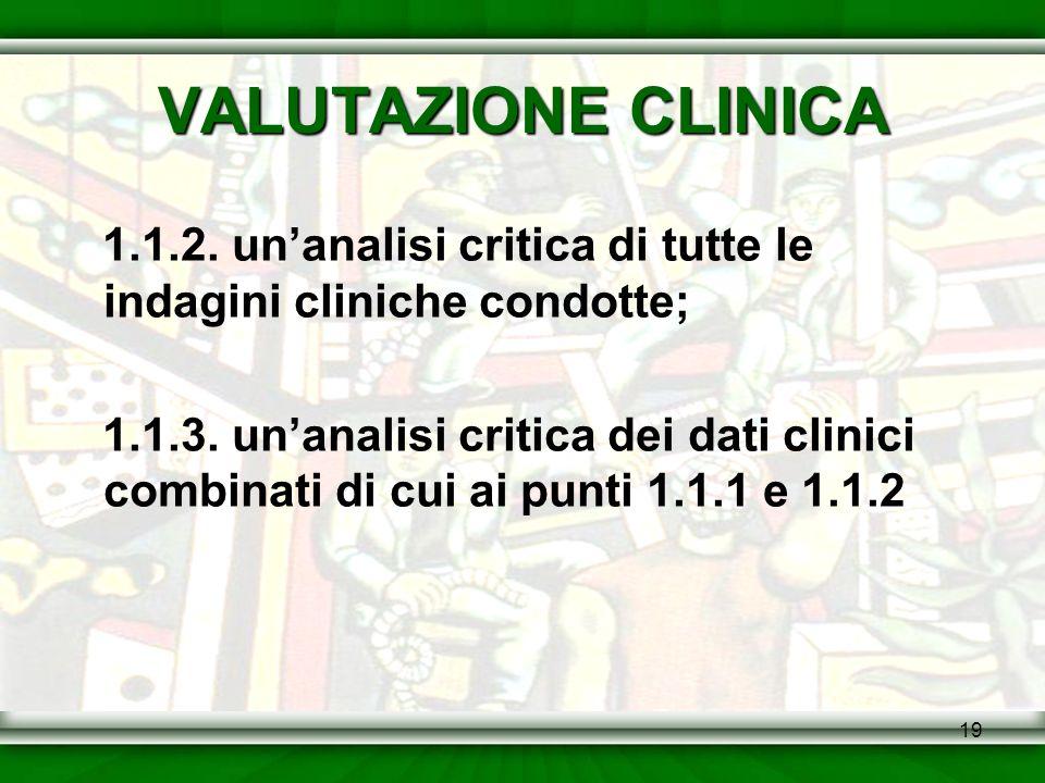 VALUTAZIONE CLINICA 1.1.2. un'analisi critica di tutte le indagini cliniche condotte;