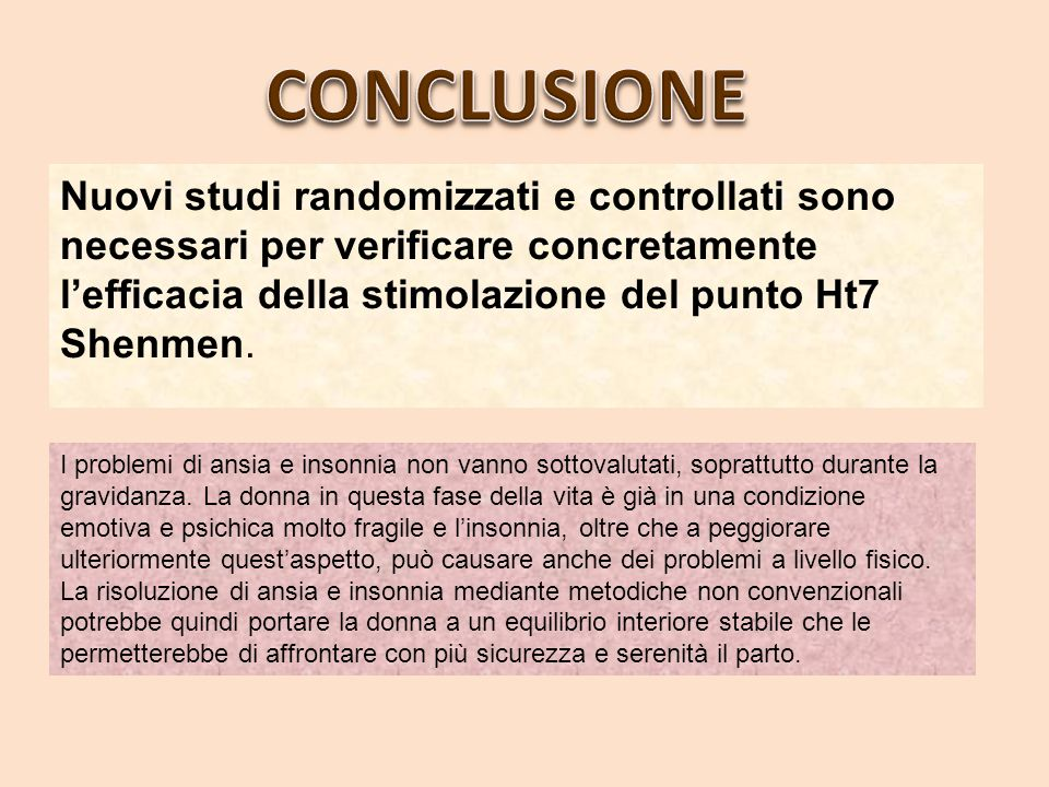 CONCLUSIONE Nuovi studi randomizzati e controllati sono necessari per verificare concretamente l'efficacia della stimolazione del punto Ht7 Shenmen.