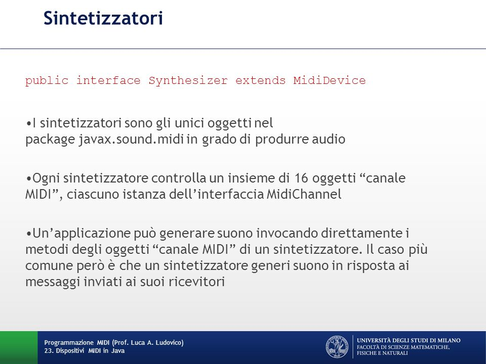 Sintetizzatori public interface Synthesizer extends MidiDevice.