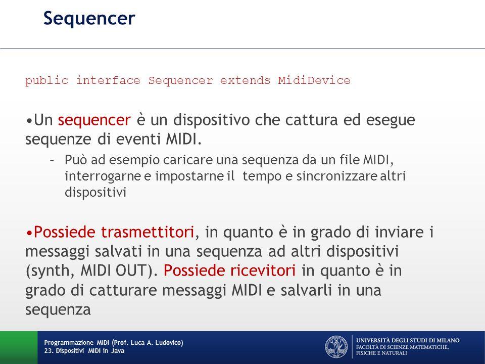 Sequencer public interface Sequencer extends MidiDevice. Un sequencer è un dispositivo che cattura ed esegue sequenze di eventi MIDI.