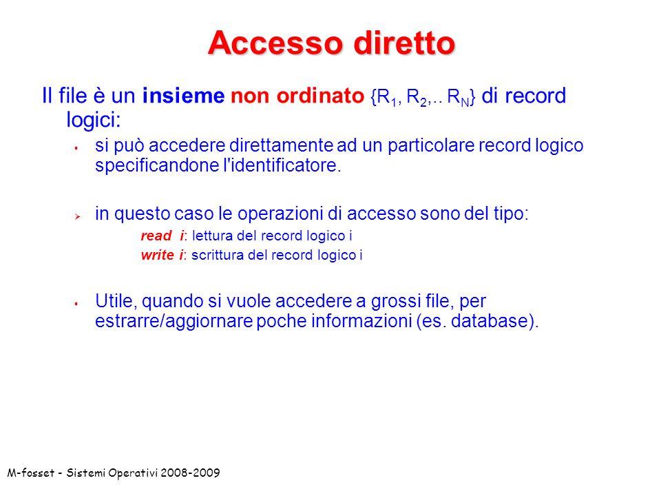 Accesso diretto Il file è un insieme non ordinato {R1, R2,.. RN} di record logici:
