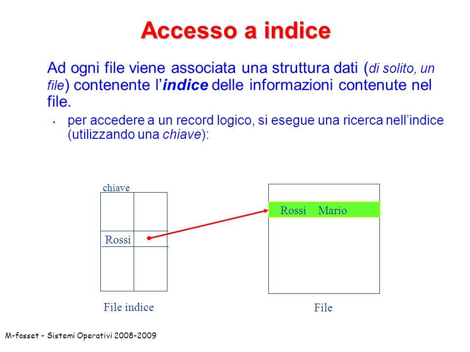 Accesso a indice Ad ogni file viene associata una struttura dati (di solito, un file) contenente l'indice delle informazioni contenute nel file.