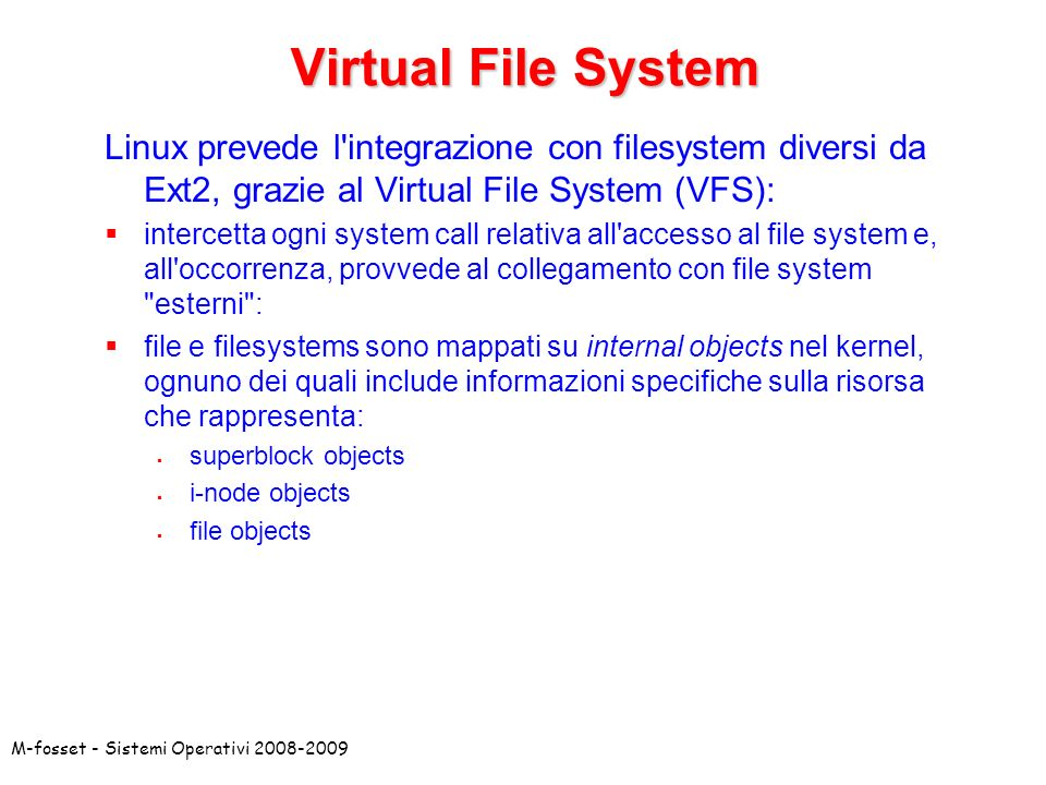 Virtual File System Linux prevede l integrazione con filesystem diversi da Ext2, grazie al Virtual File System (VFS):