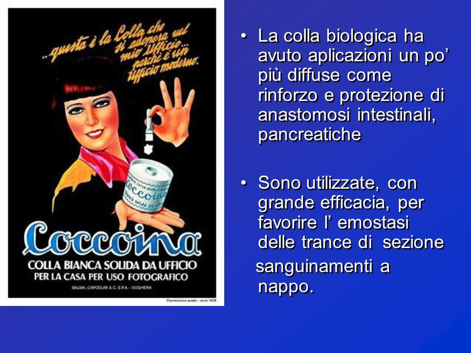 La colla biologica ha avuto aplicazioni un po' più diffuse come rinforzo e protezione di anastomosi intestinali, pancreatiche