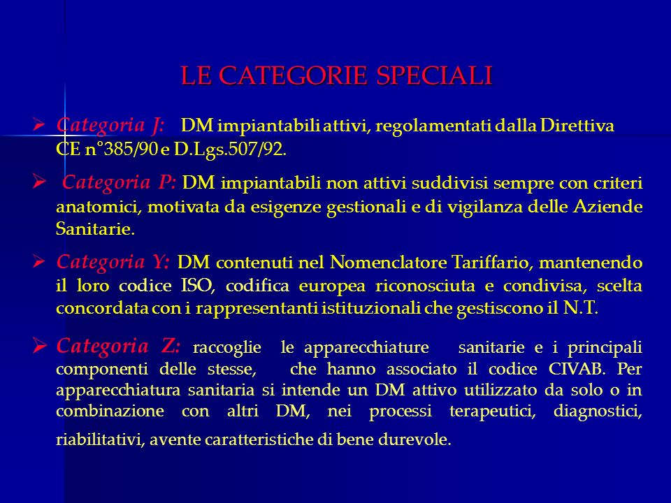 LE CATEGORIE SPECIALI Categoria J: DM impiantabili attivi, regolamentati dalla Direttiva CE n°385/90 e D.Lgs.507/92.