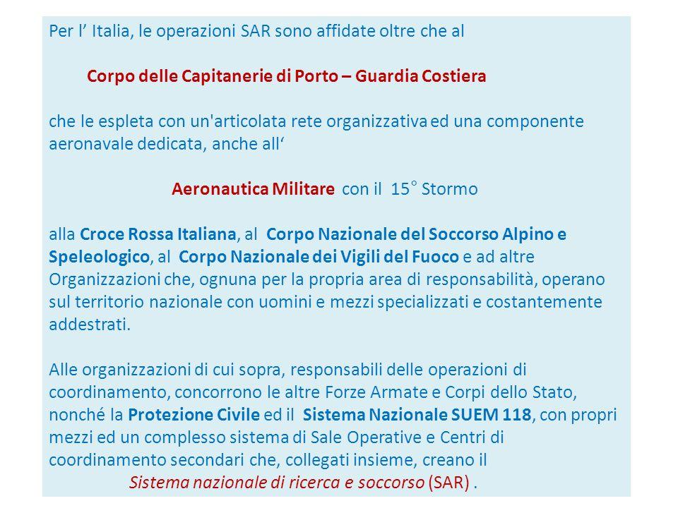 Per l' Italia, le operazioni SAR sono affidate oltre che al