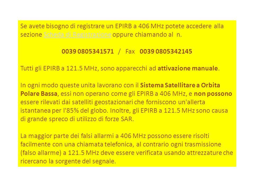 Se avete bisogno di registrare un EPIRB a 406 MHz potete accedere alla sezione Scheda di Registrazione oppure chiamando al n.