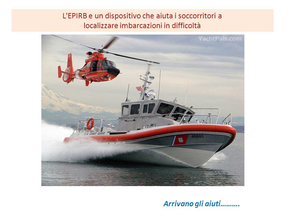 L EPIRB e un dispositivo che aiuta i soccorritori a