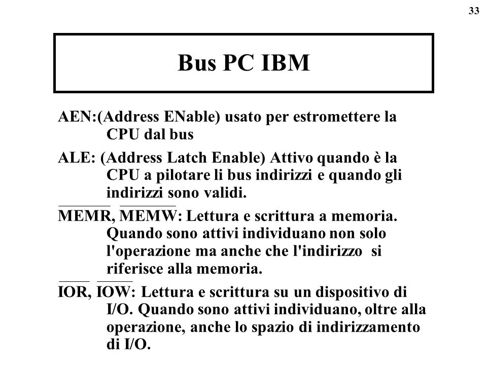 Bus PC IBM AEN:(Address ENable) usato per estromettere la CPU dal bus