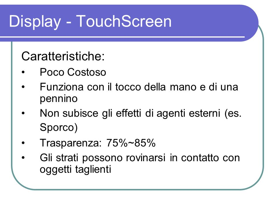 Display - TouchScreen Caratteristiche: Poco Costoso