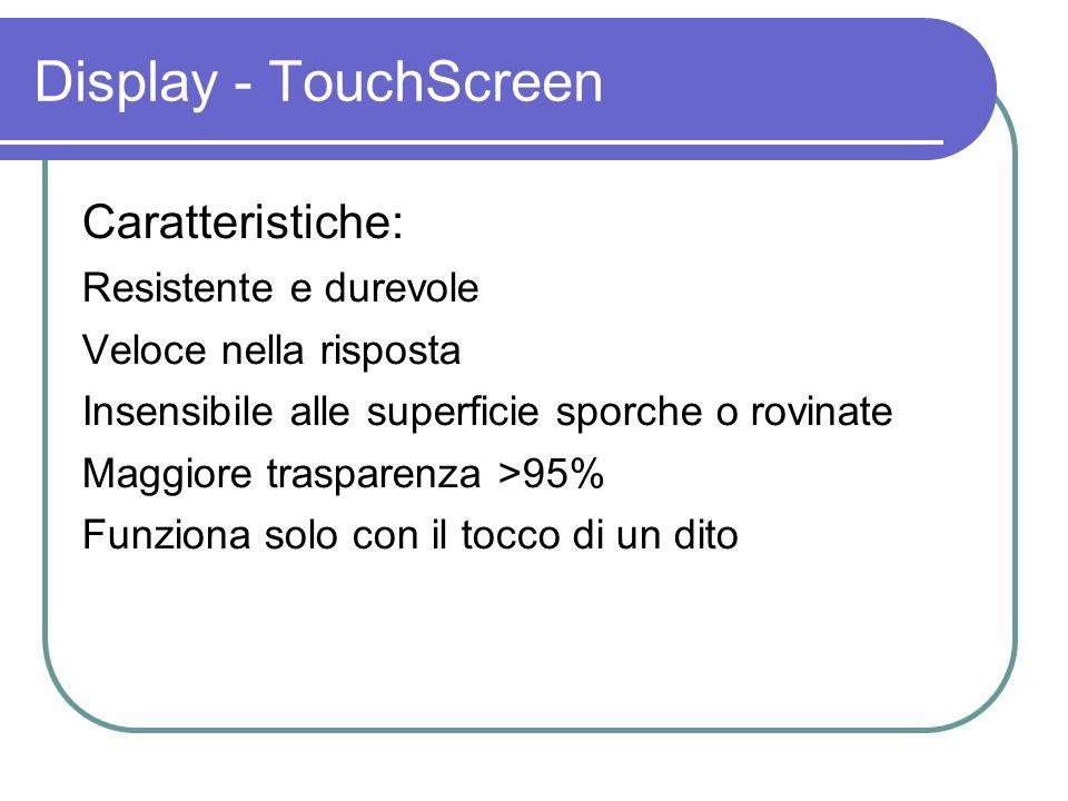 Display - TouchScreen Caratteristiche: Resistente e durevole
