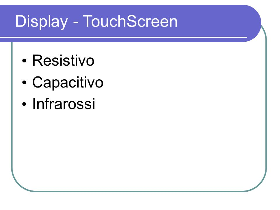 Display - TouchScreen Resistivo Capacitivo Infrarossi