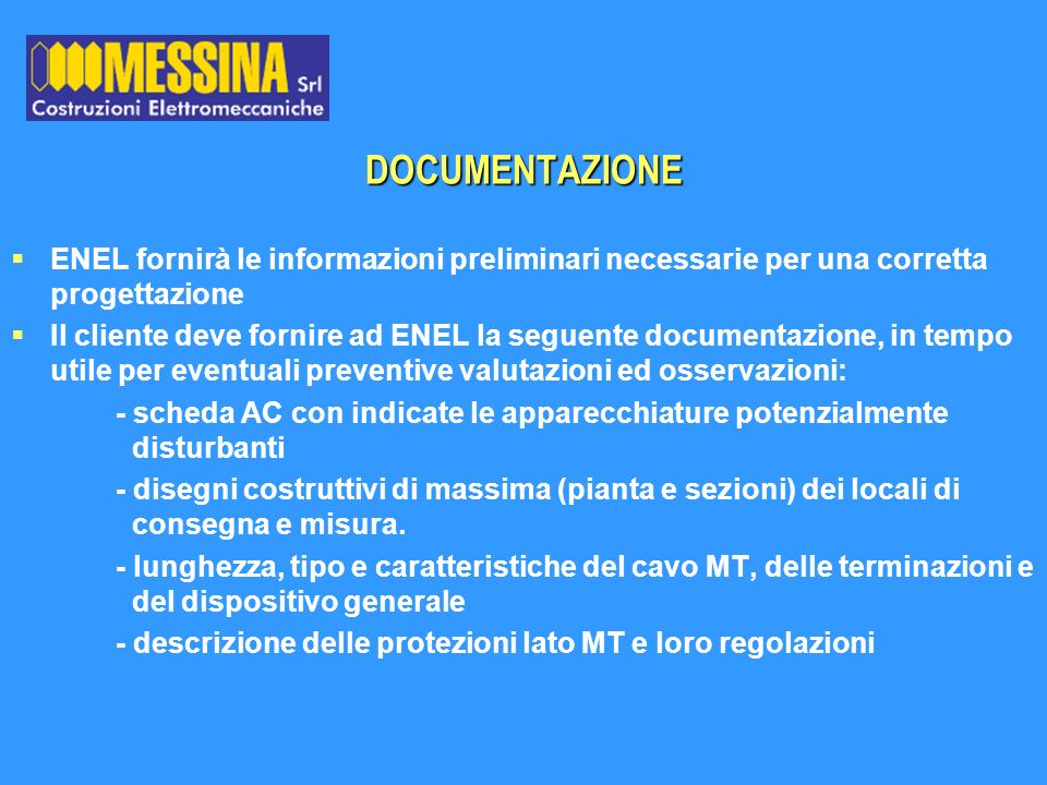 DOCUMENTAZIONE ENEL fornirà le informazioni preliminari necessarie per una corretta progettazione.