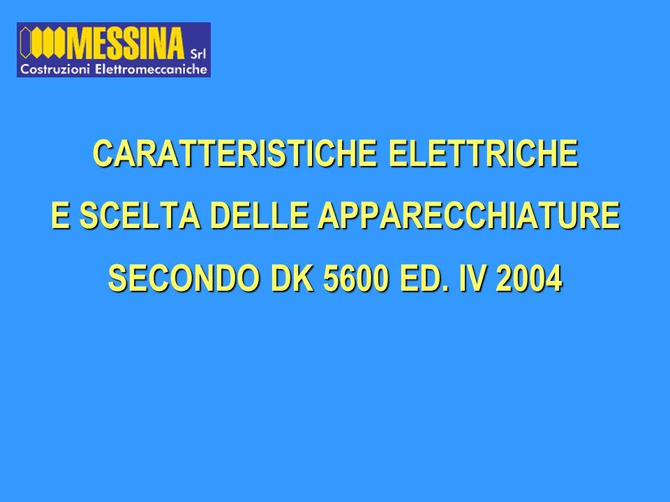 CARATTERISTICHE ELETTRICHE E SCELTA DELLE APPARECCHIATURE SECONDO DK 5600 ED. IV 2004