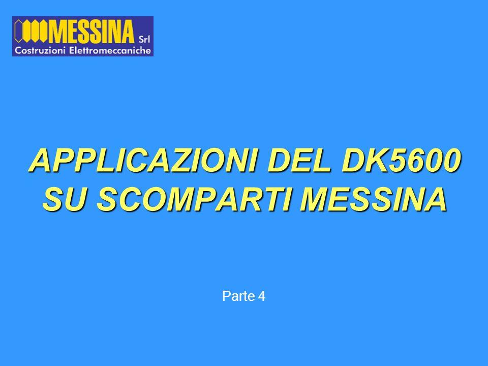 APPLICAZIONI DEL DK5600 SU SCOMPARTI MESSINA