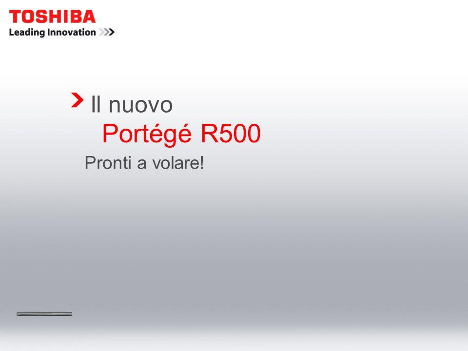 Il nuovo Portégé R500 Pronti a volare!