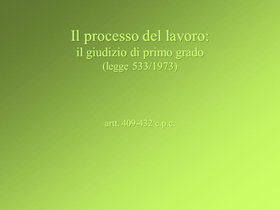 Il processo del lavoro: il giudizio di primo grado (legge 533/1973) artt. 409-432 c.p.c.
