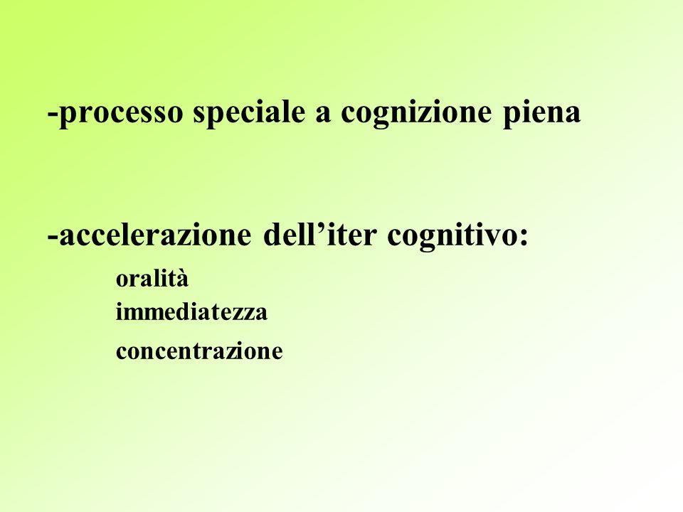 -processo speciale a cognizione piena -accelerazione dell'iter cognitivo: oralità immediatezza concentrazione
