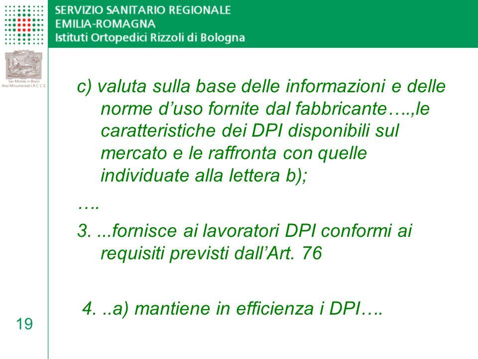c) valuta sulla base delle informazioni e delle norme d'uso fornite dal fabbricante….,le caratteristiche dei DPI disponibili sul mercato e le raffronta con quelle individuate alla lettera b);