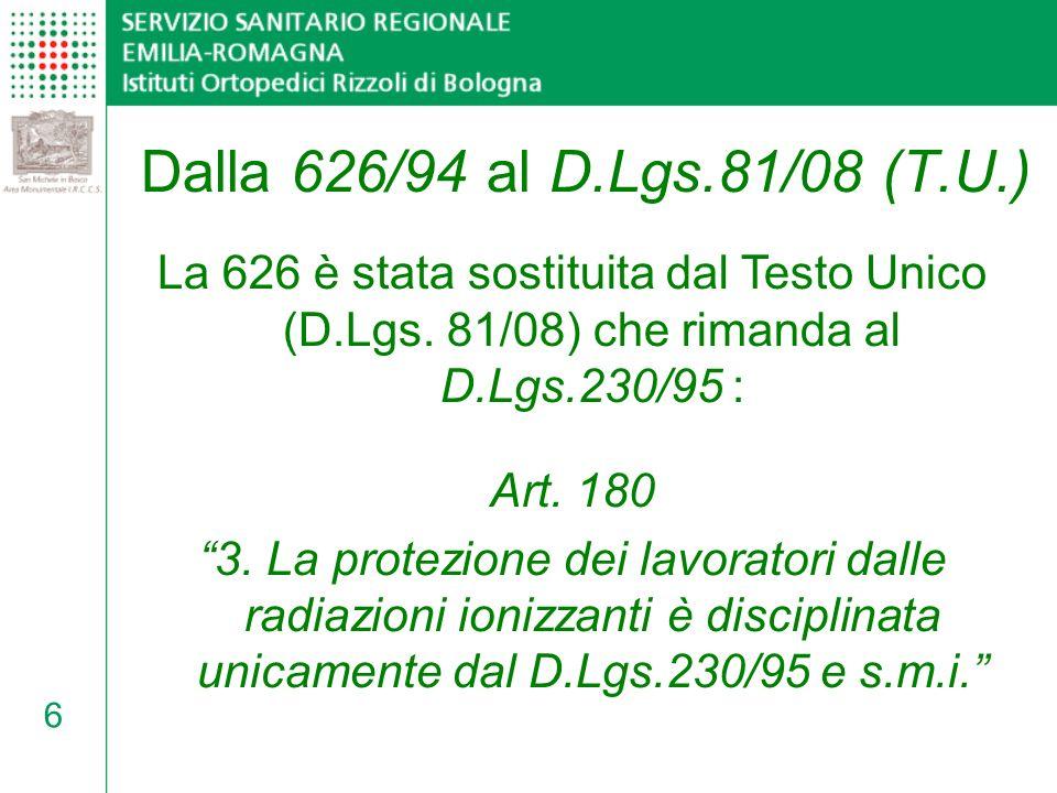 Dalla 626/94 al D.Lgs.81/08 (T.U.) La 626 è stata sostituita dal Testo Unico (D.Lgs. 81/08) che rimanda al D.Lgs.230/95 :