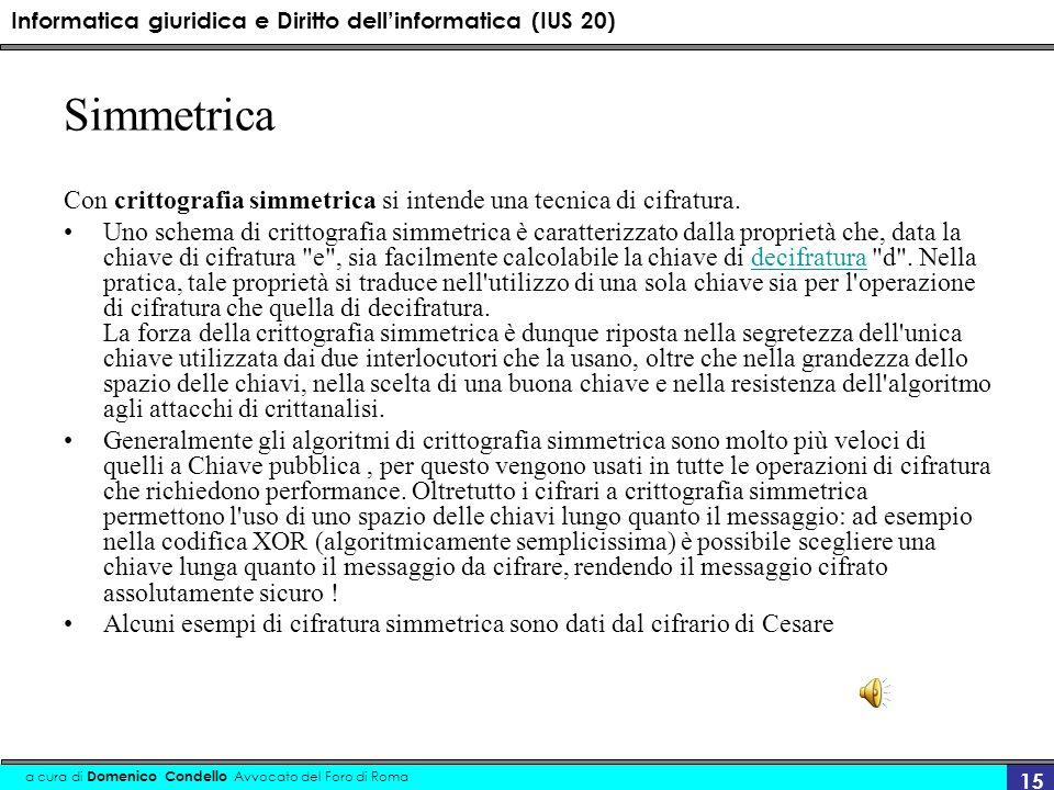 Simmetrica Con crittografia simmetrica si intende una tecnica di cifratura.