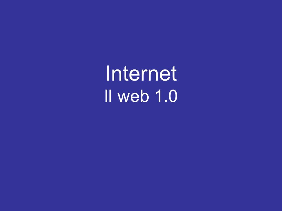 Internet Il web 1.0