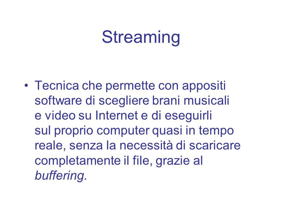 Streaming Tecnica che permette con appositi software di scegliere brani musicali. e video su Internet e di eseguirli.