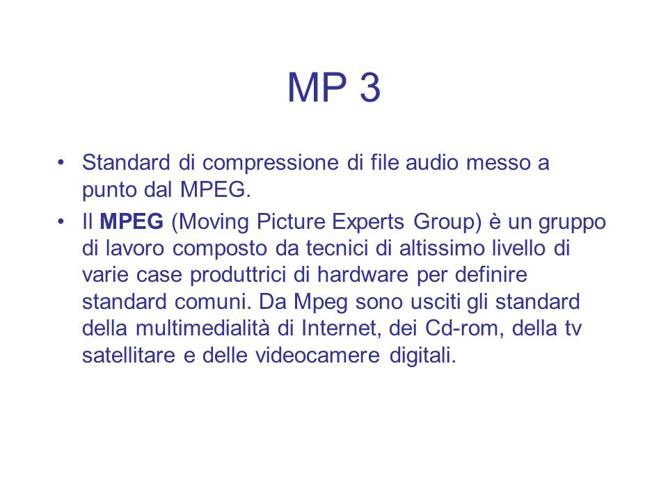 MP 3 Standard di compressione di file audio messo a punto dal MPEG.