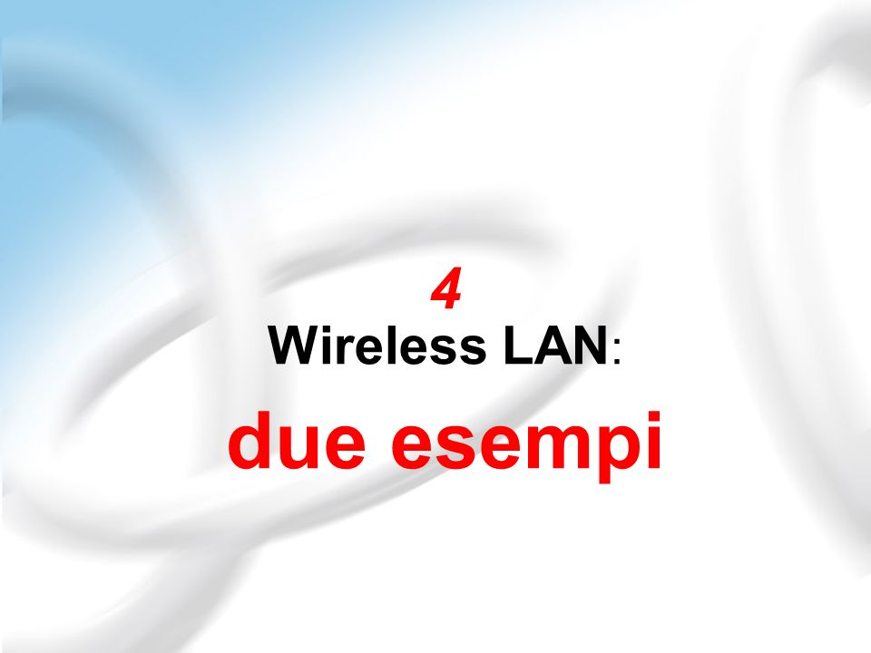 4 Wireless LAN: due esempi