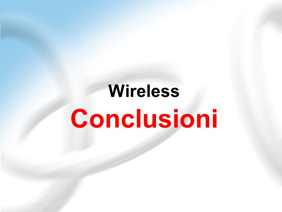 Wireless Conclusioni