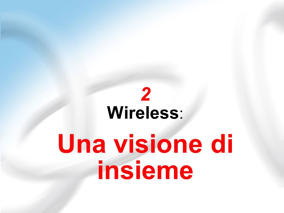 2 Wireless: Una visione di insieme
