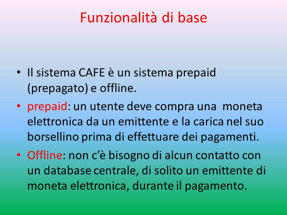 Funzionalità di base Il sistema CAFE è un sistema prepaid (prepagato) e offline.