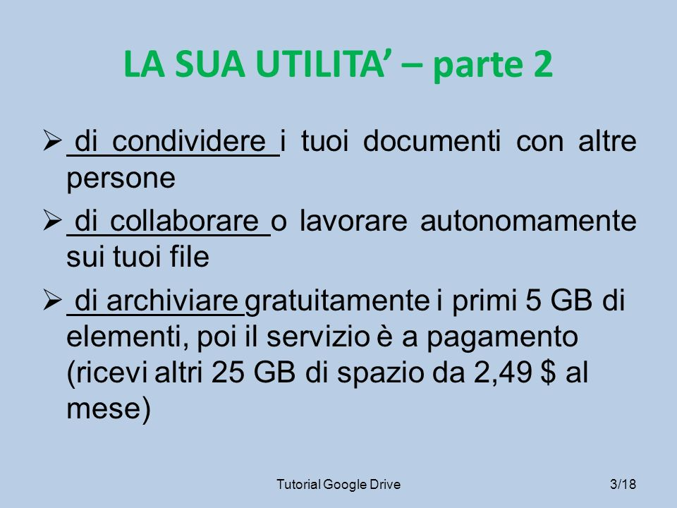 LA SUA UTILITA' – parte 2 di condividere i tuoi documenti con altre persone. di collaborare o lavorare autonomamente sui tuoi file.