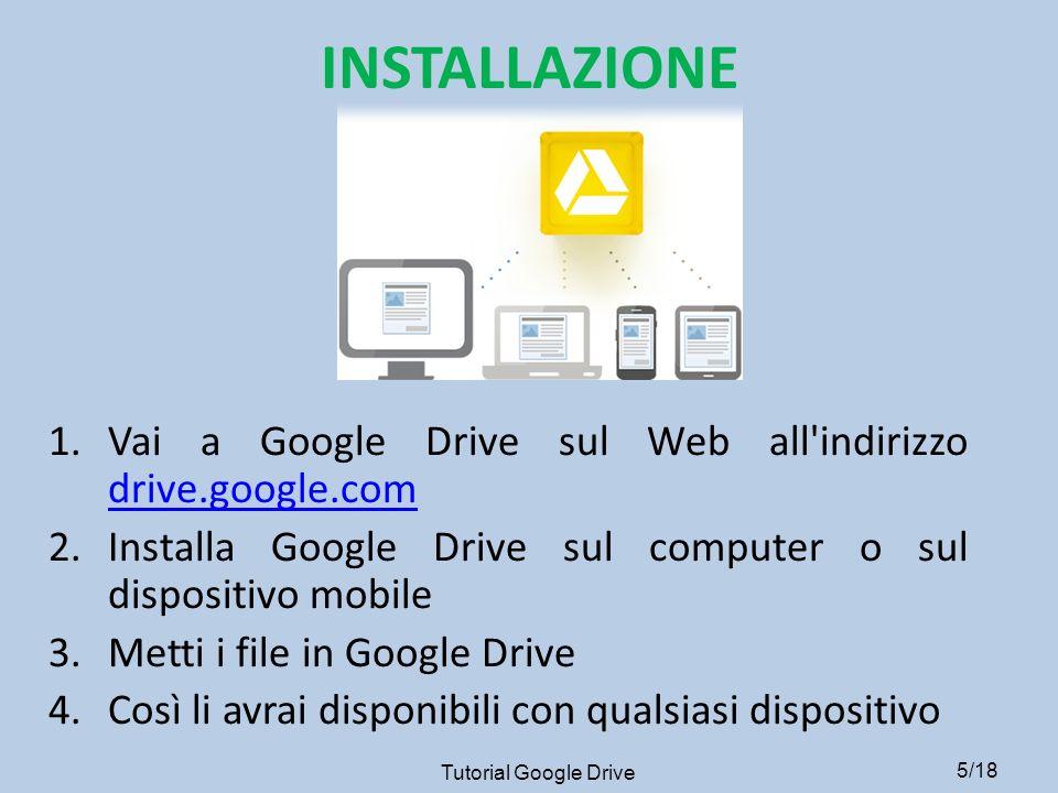 INSTALLAZIONE Vai a Google Drive sul Web all indirizzo drive.google.com. Installa Google Drive sul computer o sul dispositivo mobile.
