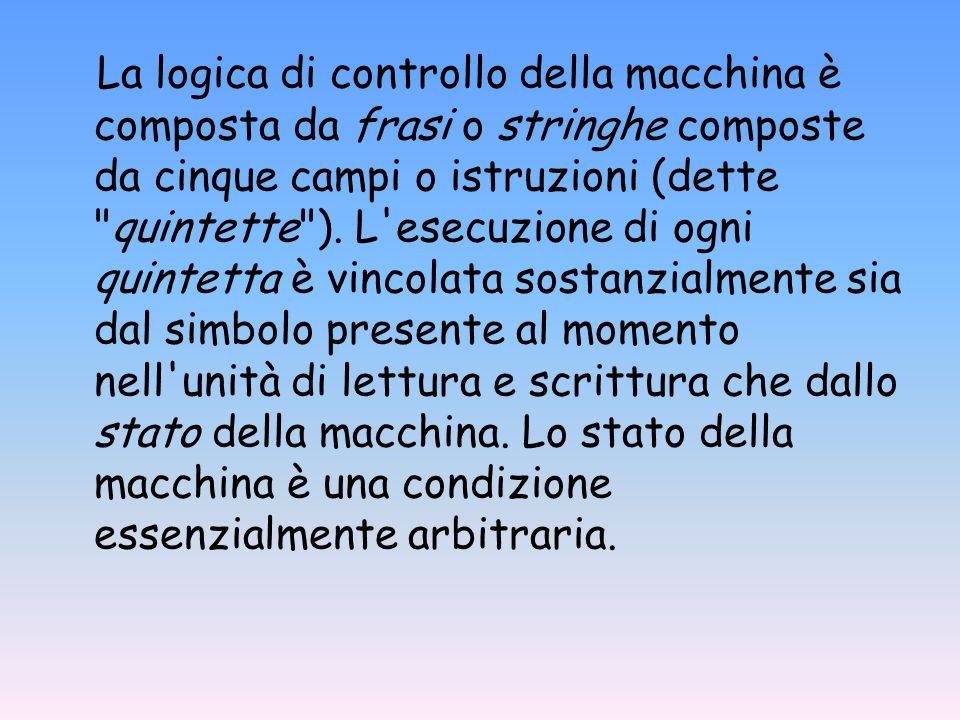 La logica di controllo della macchina è composta da frasi o stringhe composte da cinque campi o istruzioni (dette quintette ).
