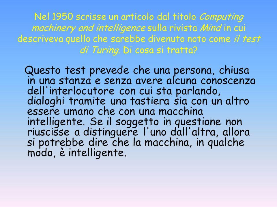 Nel 1950 scrisse un articolo dal titolo Computing machinery and intelligence sulla rivista Mind in cui descriveva quello che sarebbe divenuto noto come il test di Turing. Di cosa si tratta